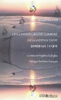 Les chasseurs de lumière : contes et mythes kabyles = Iseggaden n tafat : timucuha d yizran