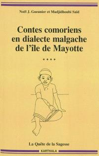 Contes comoriens en dialecte malgache de l'île de Mayotte. Volume 4, La quête de la sagesse