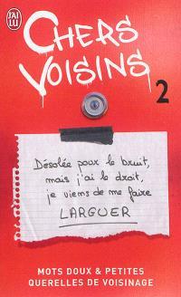Chers voisins : mots doux & petites querelles de voisinage. Volume 2