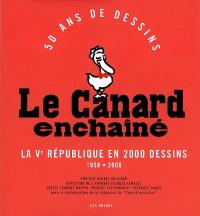 Le Canard enchaîné : 50 ans de dessins : la Ve République en 2000 dessins, 1958-2008