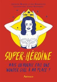 Super-héroïne : mais qu'aurait fait une wonder girl à ma place ?