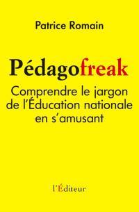 Pédagofreak : comprendre le jargon de l'Education nationale en s'amusant