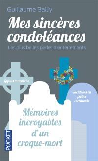 Mes sincères condoléances : les plus belles perles d'enterrements : mémoires incroyables d'un croque-mort