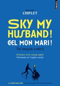 Sky my husband ! the integrale (enfin !) : dictionary of the running English = Ciel mon mari ! l'intégrale : dictionnaire de l'anglais courant