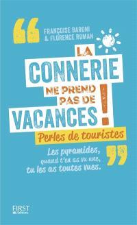La connerie ne prend pas de vacances ! : perles de touristes