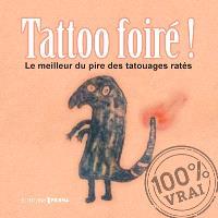 Tatoo foiré ! : le meilleur du pire des tatouages ratés
