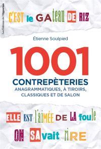 1.001 contrepèteries : anagrammatiques, à tiroirs, classiques et de salon
