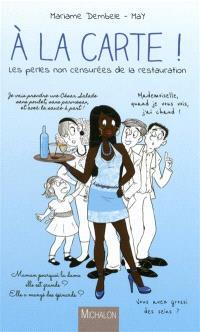 A la carte ! : les perles non censurées de la restauration