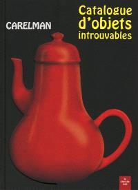 Catalogue d'objets introuvables : ... et cependant indispensables aux acrobates, ajusteurs, amateurs d'art...