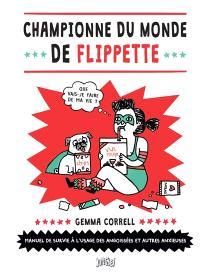 Championne du monde de flippette : manuel de survie à l'usage des angoissées et autres anxieuses