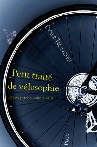 Petit traité de vélosophie : réinventer la ville à vélo