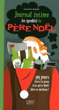 Journal intime (et ignoble) du père Noël : 365 jours dans la peau d'un père Noël bête et méchant !