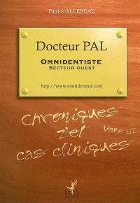Docteur Pal, omnidentiste, secteur Ouest : chroniques z'et cas cliniques. Volume 3