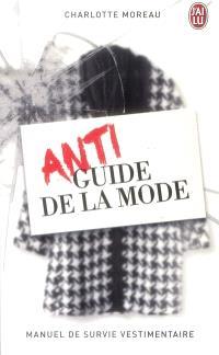 Antiguide de la mode : manuel de survie vestimentaire