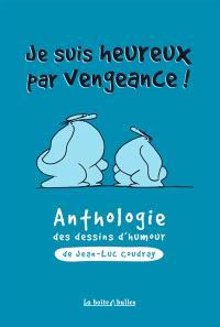 Je suis heureux par vengeance ! : anthologie des dessins d'humour de Jean-Luc Coudray