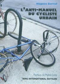 L'anti-manuel du cycliste urbain