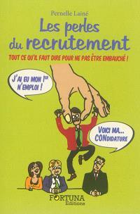 Les perles du recrutement : tout ce qu'il faut dire pour ne pas être embauché !