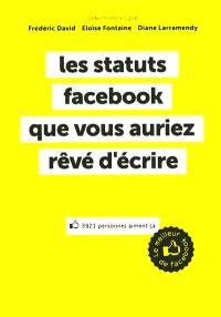 Les statuts Facebook que vous auriez rêvé d'écrire : le meilleur de Facebook