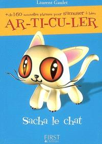 Plus de 160 nouvelles phrases pour s'amuser à bien articuler : Sacha le chat s'échappant de chez ce cher Serge