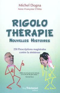 Rigolothérapie : nouvelles histoires : 250 prescriptions magistrales contre la sinistrose