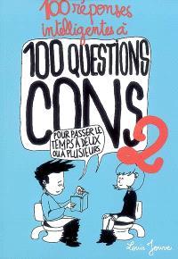 100 réponses intelligentes à 100 questions cons. Volume 2, Pour passer le temps à deux ou à plusieurs