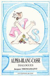 Alpha-Blanc-Casse : dialogues