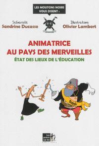 Animatrice au pays des merveilles : état des lieux de l'éducation