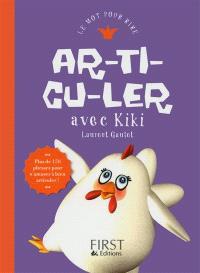 Ar-ti-cu-ler avec Kiki : plus de 150 phrases pour s'amuser à bien articuler !