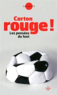 Carton rouge ! : les pensées du foot