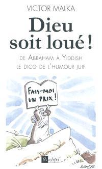 Dieu soit loué ! : d'Abraham à Yiddish, le dico de l'humour juif