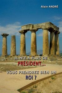 Il n'y a plus de président... : vous prendrez bien un roi ?