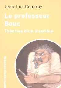 Le professeur Bouc : théories d'un irascible