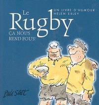Le rugby : ça nous rend fous !
