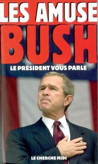 Les amuse-Bush : le président vous parle