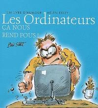 Les ordinateurs, ça nous rend fous ! : un livre d'humour Helen Exley