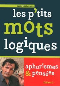 Les p'tits mots logiques : aphorismes & pensées