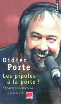 Les pipoles à la porte ! : chroniques énervées du Fou du roi et de la matinale de France Inter