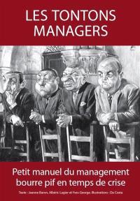 Les tontons managers : petit manuel du management bourre pif en temps de crise