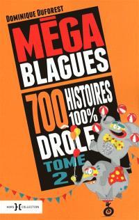 Méga blagues. Volume 2, 700 histoires 100 % drôles