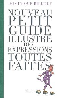 Nouveau petit guide illustré des expressions toutes faites