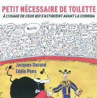 Petit nécessaire de toilette : à l'usage de ceux qui s'astiquent avant la corrida