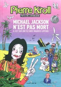 Petits dessins, Michael Jackson n'est pas mort, il est sur une île avec Maurice Lippens
