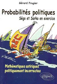Probabilités politiques : Ségo et Sarko en exercice : mathématiques satiriques politiquement incorrectes