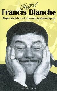 Signé Francis Blanche : gags, sketches et canulars téléphoniques