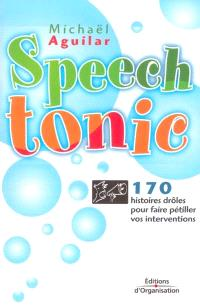 Speech tonic : 170 histoires drôles pour faire pétiller vos interventions