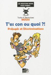 T'es con ou quoi ?! : préjugés et discriminations