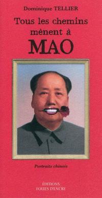 Tous les chemins mènent à Mao : portraits chinois