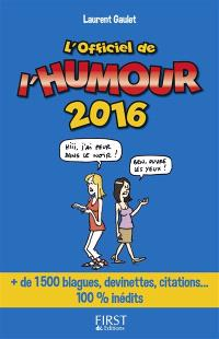 L'officiel de l'humour 2016 : + de 1.500 blagues, devinettes, citations... 100 % inédits