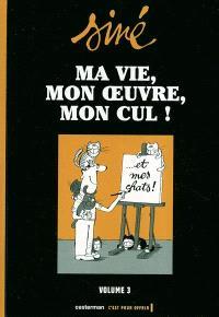 Ma vie, mon oeuvre, mon cul !. Volume 3