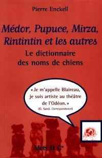 Médor, Pupuce, Mirza, Rintintin et les autres : le dictionnaire des noms de chiens